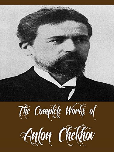 The Complete Works of Anton Chekhov (24 Complete Works of Anton Chekhov Including Ivanoff, Love and Other Stories, Uncle Vanya, The Slanderer, Best Russian Short Stories, And More)