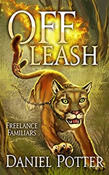 Off Leash (Freelance Familiars Book 1) by [Potter, Daniel]
