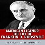 American Legends: The Life of Franklin D. Roosevelt |  Charles River Editors