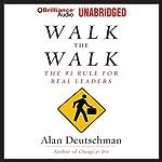 Walk the Walk: The #1 Rule for Real Leaders | Alan Deutschman