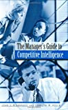 The Manager's Guide to Competitive Intelligence, John J. McGonagle and Carolyn M. Vella, 1567205712