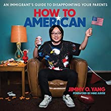 How to American: An Immigrant's Guide to Disappointing Your Parents Audiobook by Jimmy O. Yang, Mike Judge - foreword Narrated by Jimmy O. Yang