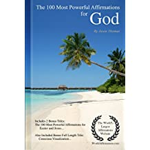 Affirmation | The 100 Most Powerful Affirmations for God — Including 2 Positive & Affirmative Action Bonus Books on Easter & Jesus, Also Included Conscious Visualization