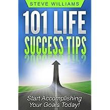 Mental Toughness: 101 Life Success Tips - Start Accomplishing Your Goals Today! (Life Success, Mental Toughness, Self Discipline)