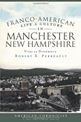 Franco-American Life & Culture in Manchester, New Hampshire: Vivre la Différence (American Chronicles (History Press)) Paperback