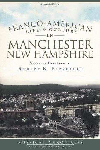 Franco-American Life & Culture in Manchester, New Hampshire: Vivre la Différence (American Chronicles (History - Manchester Ct Stores