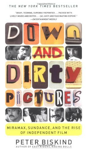 Down and Dirty Pictures: Miramax, Sundance, and the Rise of Independent Film by Peter Biskind (2005-01-03) (Down Dirty Pictures)