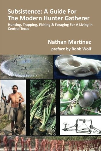 Subsistence: A Guide For The Modern Hunter Gatherer: Hunting, Trapping, Fishing & Foraging For A Living In Central Texas (BLACK & WHITE EDITION)
