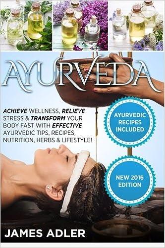Ayurveda: Achieve Wellness, Relieve Stress & Transform Your ...