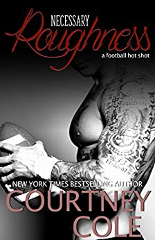 Necessary Roughness: An erotic sports romance (HotShots Book 1) by [Cole, Courtney]