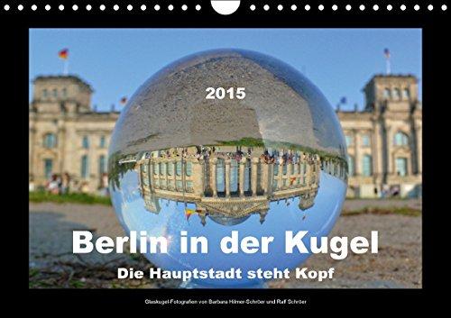 Berlin in der Kugel - Die Hauptstadt steht Kopf (Wandkalender 2015 DIN A4 quer): Glaskugel-Fotografien von bekannten Sehenswürdigkeiten der deutschen Hauptstadt Berlin. (Monatskalender, 14 Seiten)
