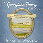 Miss Georgiana Darcy of Pemberley: A Pride & Prejudice Sequel and Companion to the Darcys of Pemberley | Shannon Winslow