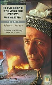 The Psychology of Resolving Global Conflicts: From War to Peace, Vol. 1: Nature vs. Nurture
