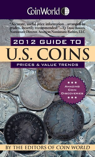 Coin World 2012 Guide to U.S. Coins: Prices & Value Trends (Coin World Guide to U.S. Coins, Prices, & Value Trends)