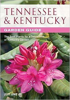 Tennessee & Kentucky Garden Guide: The Best Plants for a Tennessee or Kentucky Garden (Garden Guides)