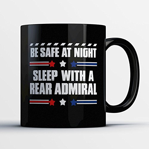 Rear Admiral Coffee Mug – Be Safe At Night Sleep With A Rear Admiral - Funny 11 oz Black Ceramic Tea Cup - Humorous and Cute Rear Admiral Gifts with Rear Admiral Sayings - Admiral Nelson Halloween Costume