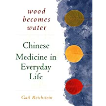 Wood Becomes Water: Chinese Medicine in Everyday Life