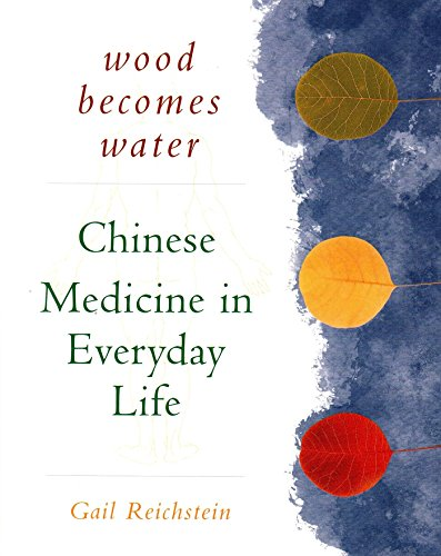 Wood Becomes Water: Chinese Medicine in Everyday Life by Kodansha America