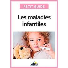 Les maladies infantiles: Découvrez les pathologies les plus communes chez l'enfant (Petit guide) (French Edition)