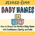 The Stress-Free Baby Names Book: How to Choose the Perfect Baby Name with Confidence, Clarity, and Calm | Aston Sanderson
