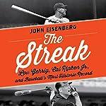 The Streak: Lou Gehrig, Cal Ripken, and Baseball's Most Historic Record | John Eisenberg