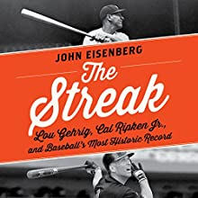 The Streak: Lou Gehrig, Cal Ripken, and Baseball's Most Historic Record Audiobook by John Eisenberg Narrated by Kyle McCarley