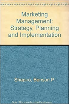 Marketing Management: Strategy, Planning and Implementation by Benson P. Shapiro (1985-03-01)