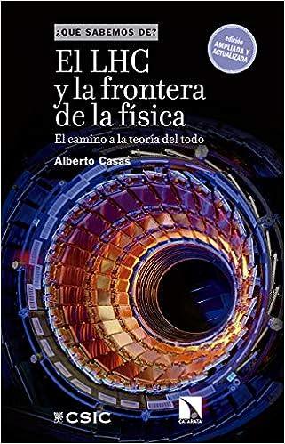 El LHC y la frontera de la física: El camino a la teoría del todo ¿Qué sabemos de?: Amazon.es: Alberto Casas González: Libros