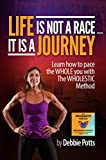 img - for Life is Not a Race...It Is a Journey: Learn why you need to pace the WHOLE you with The WHOLESTIC Method book / textbook / text book