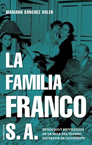 La familia Franco S.A.: Negocios y privilegios de la saga del último dictador de Occidente (No Ficción) por Mariano Sánchez Soler