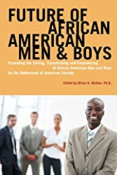 Future of African American Men and Boys: Promoting the Saving, Transforming and Empowering of African American Men and Boys for the Betterment of American Society