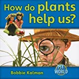 How Do Plants Help Us?, Bobbie Kalman, 0778795861