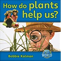 How Do Plants Help Us? (My World: Reading Level F)