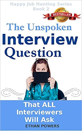 The Unspoken Interview Question: That All Interviewers Will