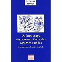 Du bon usage du nouveau Code des Marchés Publics : Transparence, efficacité, simplicité - Décret du 7 janvier 2004