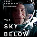 The Sky Below: A True Story of Summits, Space, and Speed Audiobook by Scott Parazynski, Susy Flory Narrated by Scott Parazynski, Homer Hickam