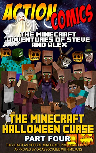 Action Comics: The Minecraft Adventures of Steve and Alex: The Minecraft Halloween Curse - Part Four (Minecraft Steve and Alex Adventures Book -
