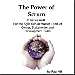 The Power of Scrum, in the Real World, for the Agile Scrum Master, Product Owner, Stakeholder and Development Team | Paul VII