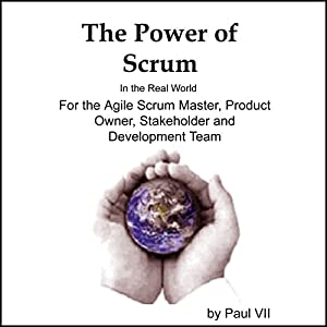 The Power of Scrum, in the Real World, for the Agile Scrum Master, Product Owner, Stakeholder and Development Team Hörbuch