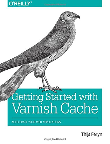 Getting Started with Varnish Cache: Accelerate Your Web Applications by O REILLY