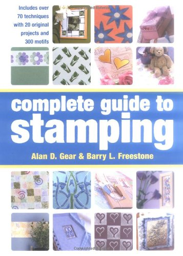 Complete Guide to Stamping : Over 70 Techniques With 20 Original Projects and 300 Motifs