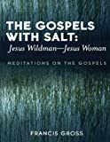 The Gospels with Salt - Jesus Wildman-Jesus Woman, Francis Gross, 0761831746