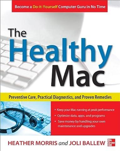 The Healthy Mac: Preventive Care, Practical Diagnostics, and Proven Remedies (Consumer Application & Hardware - (Macintosh Repair)