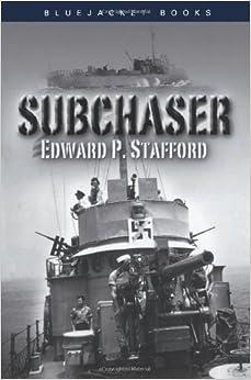 Subchaser (Bluejacket Books): Edward P. Stafford: 9781591147961 ...