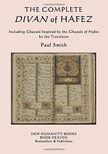 The Complete Divan Of Hafez  Including Ghazals Inspired By The Ghazals Of Hafez By The Translator Paul Smith