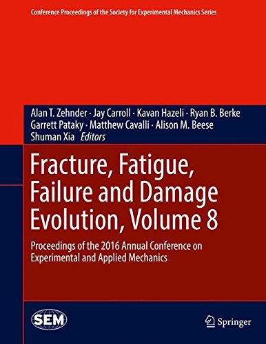 Fracture, Fatigue, Failure and Damage Evolution, Volume 8: Proceedings of the 2016 Annual Conference on Experimental and Applied Mechanics (Conference ... Society for Experimental Mechanics Series)