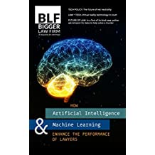 How Lawyers Can Use Artificial Intelligence and Machine Learning (Bigger Law Firm Magazine Book 44)