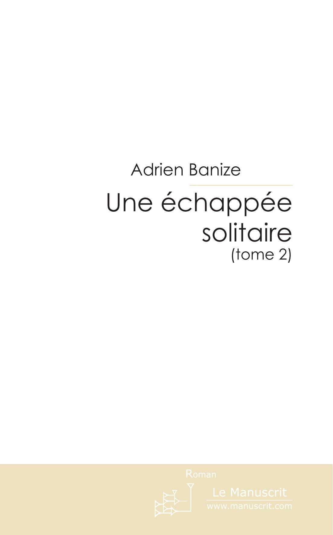 Download Une échappée solitaire (tome 2): Incertitude et espérance (French Edition) pdf