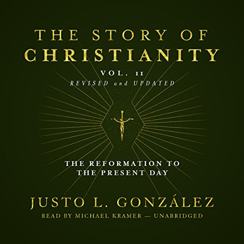 The Story of Christianity, Vol. 2, Revised and Updated: The Reformation to the Present Day