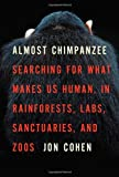 Almost Chimpanzee, Jon Cohen, 0805083073